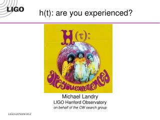 Michael Landry LIGO Hanford Observatory on behalf of the CW search group