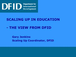 SCALING UP IN EDUCATION  - THE VIEW FROM DFID