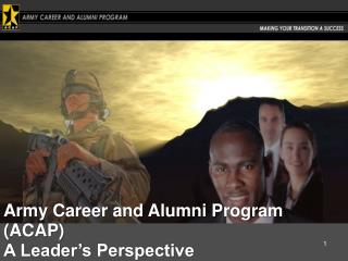 Army Career and Alumni Program (ACAP)  A Leader's Perspective