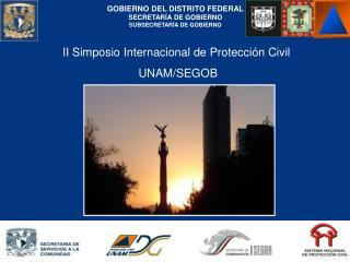 II Simposio Internacional de Protección Civil  UNAM/SEGOB