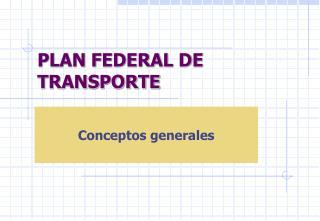 PLAN FEDERAL DE TRANSPORTE