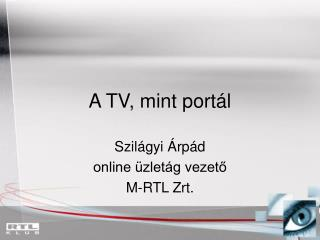 A TV, mint portál
