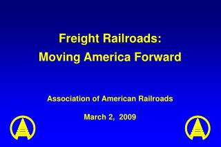Freight Railroads:  Moving America Forward Association of American Railroads March 2,  2009