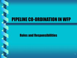 PIPELINE CO-ORDINATION IN WFP
