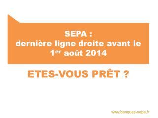 SEPA :  dernière ligne droite avant le 1 er  août 2014