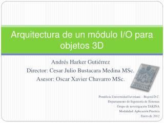 Arquitectura de un módulo I/O para objetos 3D