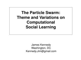The Particle Swarm:  Theme and Variations on Computational  Social Learning