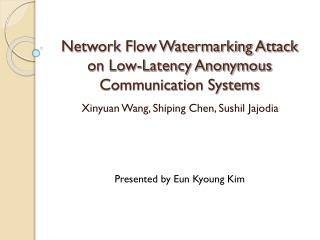 Network Flow Watermarking Attack on Low-Latency Anonymous Communication Systems