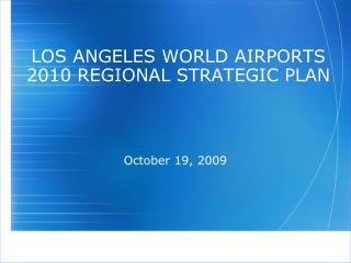 LOS ANGELES WORLD AIRPORTS 2010 REGIONAL STRATEGIC PLAN