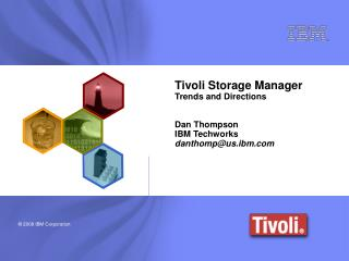Tivoli Storage Manager Trends and Directions Dan Thompson IBM Techworks danthomp@us.ibm