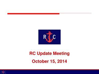 RC Update Meeting October 15, 2014