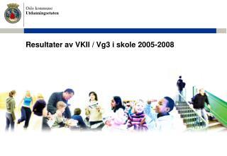 Resultater av VKII / Vg3 i skole 2005-2008