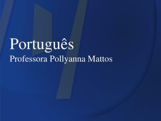 Português Professora Pollyanna Mattos