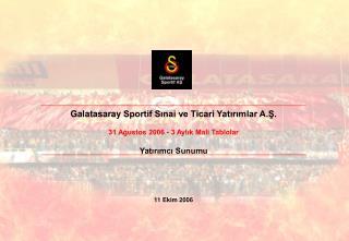 Galatasaray  Sportif Sınai ve Ticari Yatırımlar A.Ş.  31 Ağustos 2006 - 3 Aylık Mali Tablolar
