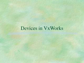 Devices in VxWorks