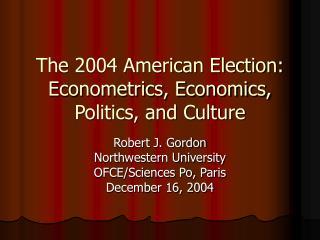 The 2004 American Election:  Econometrics, Economics, Politics, and Culture