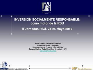INVERSIÓN SOCIALMENTE RESPONSABLE: como motor de la RSU II Jornadas RSU, 24-25 Mayo 2010