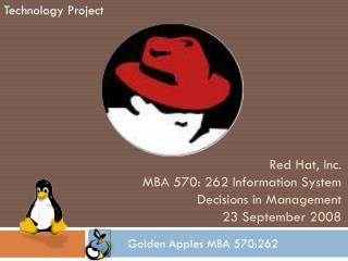Red Hat, Inc. MBA 570: 262 Information System Decisions in Management 23 September 2008