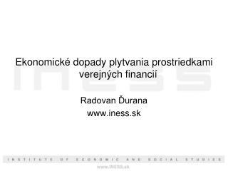 Ekonomické dopady plytvania prostriedkami verejných financií  Radovan Ďurana iness.sk