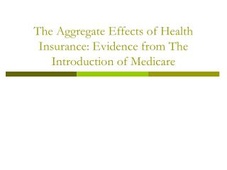 The Aggregate Effects of Health Insurance: Evidence from The Introduction of Medicare