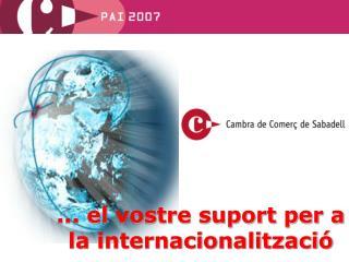 ... el vostre suport per a la internacionalització