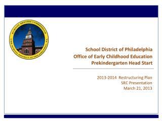 School District of Philadelphia Office of Early Childhood Education Prekindergarten Head Start