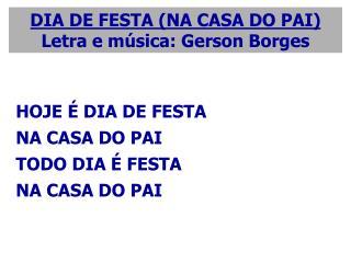 HOJE É DIA DE FESTA NA CASA DO PAI TODO DIA É FESTA NA CASA DO PAI