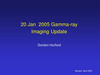 20 Jan  2005 Gamma-ray Imaging Update
