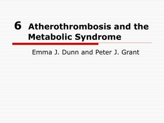 6   Atherothrombosis and the        Metabolic Syndrome
