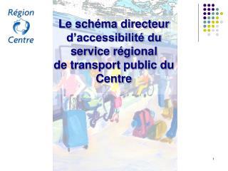 Le schéma directeur d'accessibilité du service régional de transport public du Centre