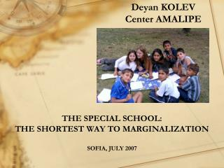 THE SPECIAL SCHOOL: THE SHORTEST WAY TO MARGINALIZATION SOFIA, JULY 2007