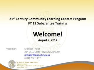 Presenter: Michael Thaler 21 st  CCLC State Program Manager mthaler@doe.k12.ga