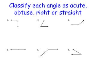 Classify each angle as acute, obtuse, right or straight
