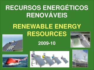 RECURSOS ENERGÉTICOS RENOVÁVEIS RENEWABLE ENERGY RESOURCES 2009-10