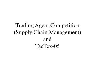 Trading Agent Competition (Supply Chain Management) and TacTex-05