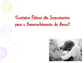 Contatos Físicos são Importantes  para o Desenvolvimento do Amor?