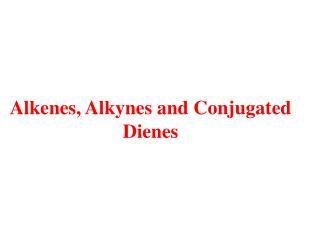 Alkenes, Alkynes and Conjugated Dienes