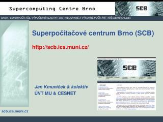 Superpo čítačové centrum Brno  ( SCB ) . ht tp://scb.ics.muni.cz/