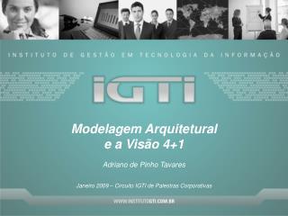 Modelagem Arquitetural  e a Visão 4+1 Adriano de Pinho Tavares