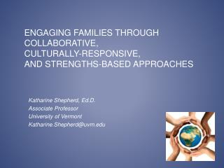 Engaging Families Through  Collaborative,  Culturally-Responsive,  and Strengths-Based Approaches