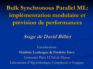 Encadrement: Frédéric Loulergue & Frédéric Gava Université Paris 12 Val de Marne