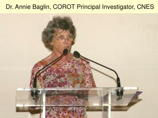 Dr. Annie Baglin, COROT Principal Investigator, CNES