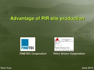 Advantage of PIR site production