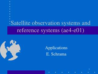 Satellite observation systems and reference systems (ae4-e01)