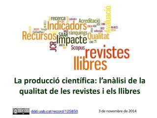 La producció  científica:  l'anàlisi de la qualitat de les revistes i els llibres