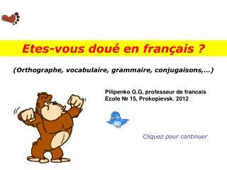 (Orthographe, vocabulaire, grammaire, conjugaisons,�) ?