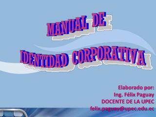 Elaborado por: Ing. Félix  Paguay DOCENTE DE LA UPEC felix.paguay@upec.ec