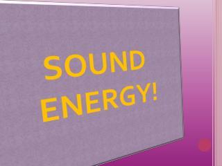 SOUND                           ENERGY!