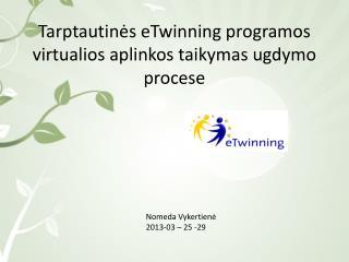 Tarptautinės eTwinning p ro gramos virtualios aplinkos taikymas ugdymo procese