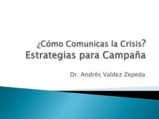 ¿Cómo Comunicas la Crisis ? Estrategias para Campaña